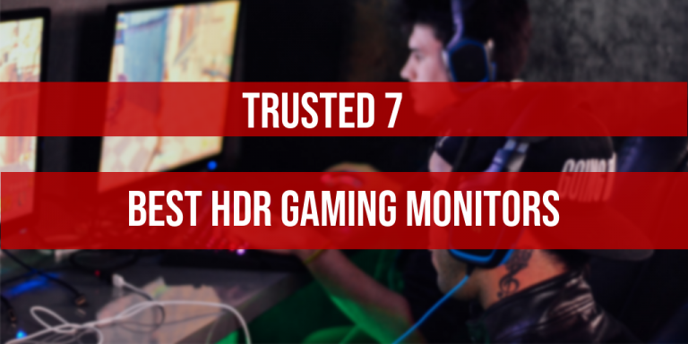7 Best HDR Gaming Monitors